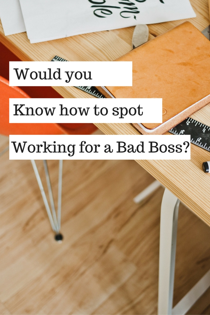 Would you know if you were working for a bad boss? Here's how to spot on and what to do about it.