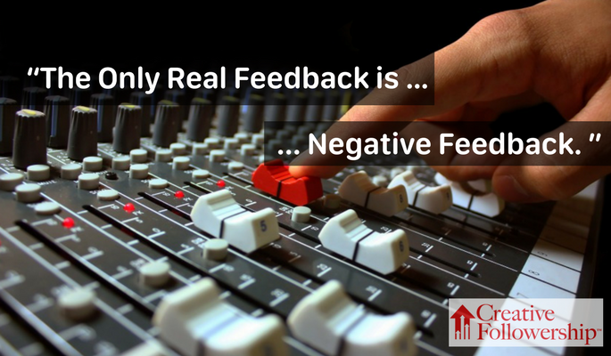 The Only Real Feedback is Negative Feedback