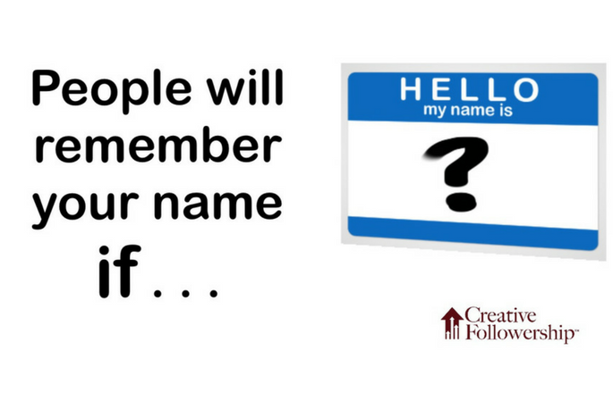 People Will Remember Your Name If . . .