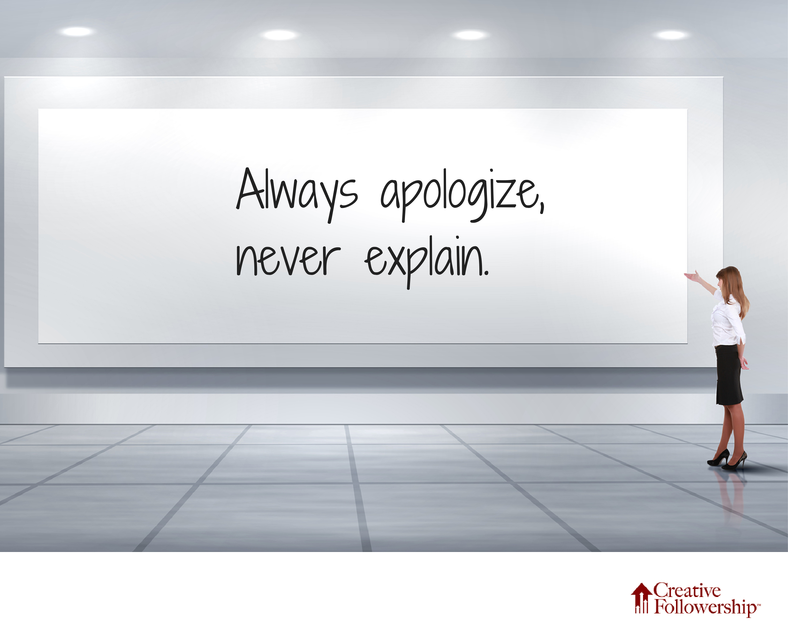 Always Apologize, Never Explain
