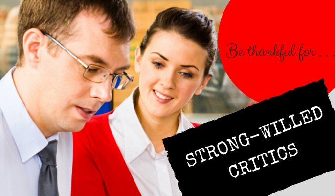 Be Thankful for Strong-Willed Critics