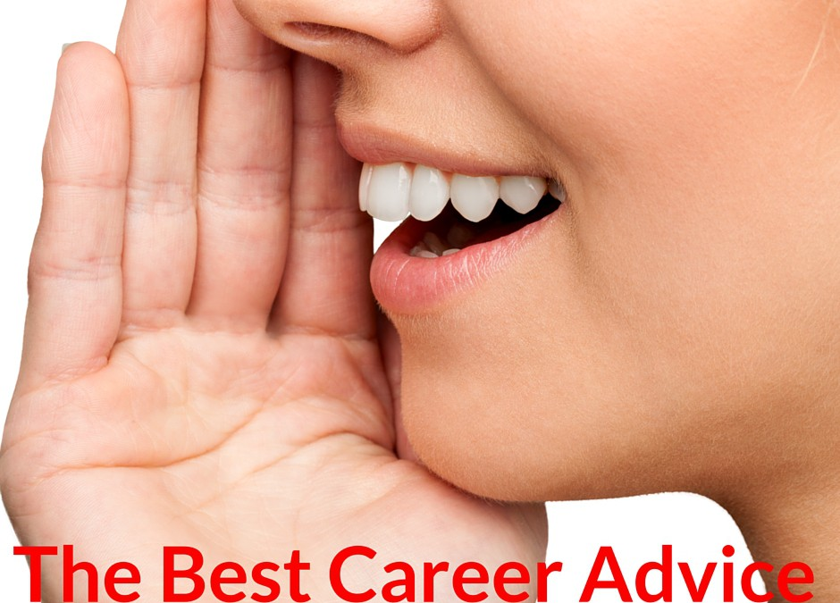 Here is the Best Career Advice, Ever