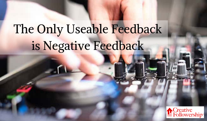 The Only Useable Feedback is Negative Feedback