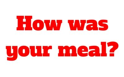 How Was Your Meal?